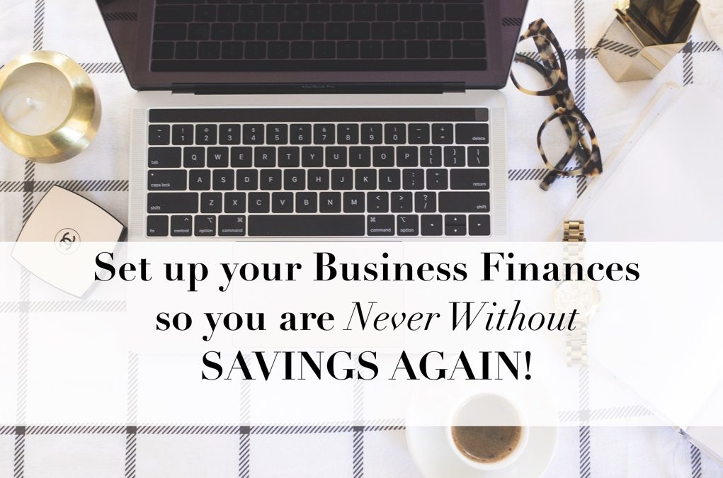 Set up your Business Finances so you are Never Without Savings Again